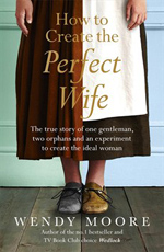 How-to-Create-the-Perfect-Wife-by-Wendy-Moore